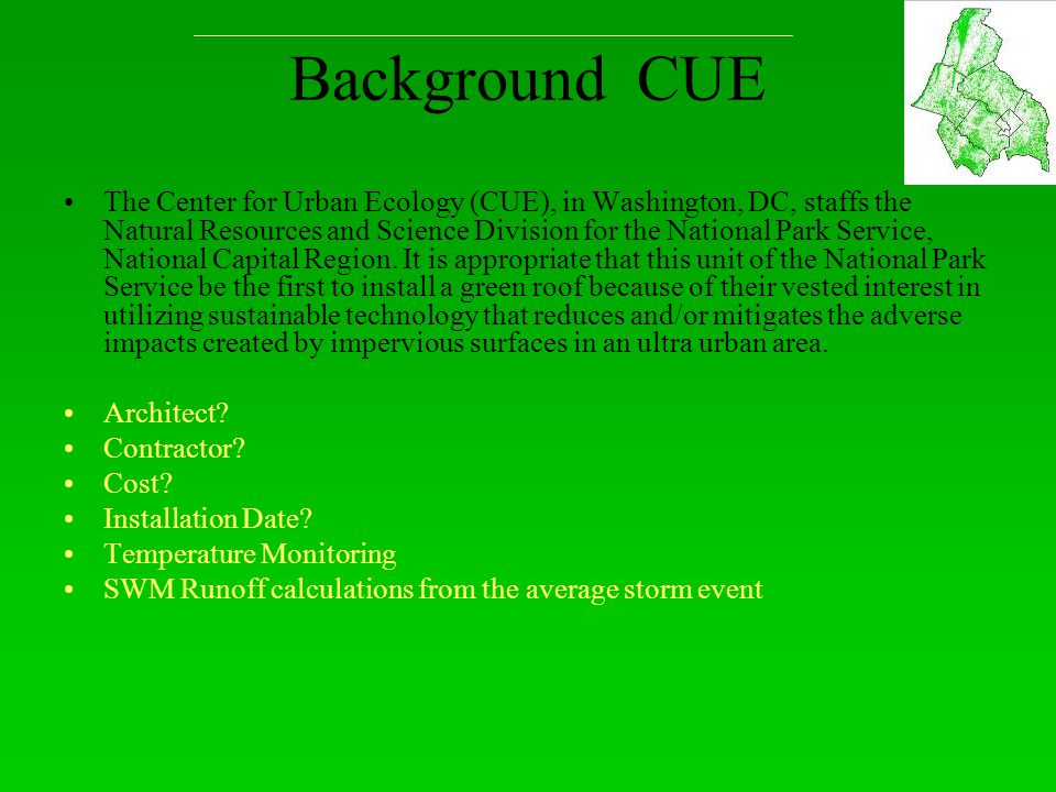 Background CUE The Center for Urban Ecology (CUE), in Washington, DC, staffs the Natural Resources and Science Division for the National Park Service, National Capital Region.