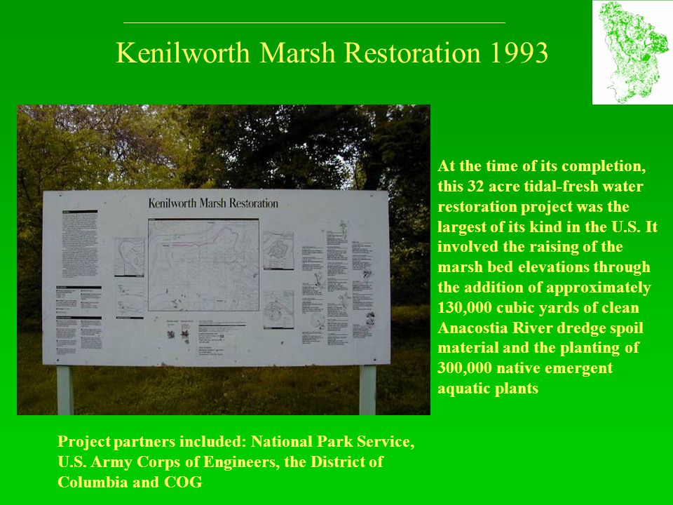 Kenilworth Marsh Restoration 1993 At the time of its completion, this 32 acre tidal-fresh water restoration project was the largest of its kind in the