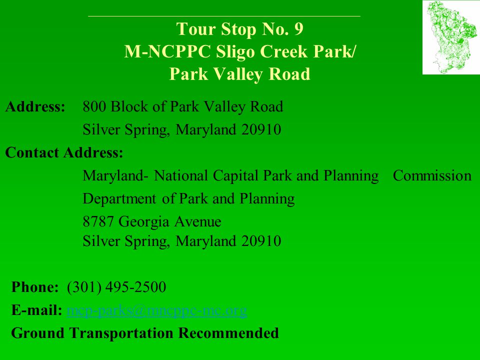 Tour Stop No. 9 M-NCPPC Sligo Creek Park/ Park Valley Road Address: 800 Block of Park Valley Road Silver Spring, Maryland 20910 Contact Address: Maryl