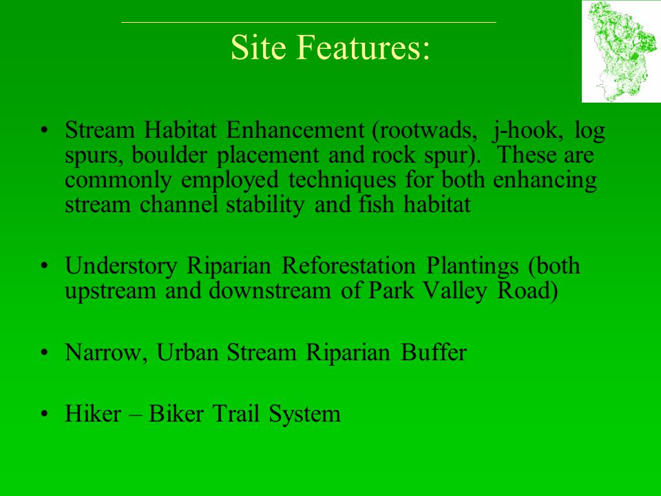 Site Features: Stream Habitat Enhancement (rootwads, j-hook, log spurs, boulder placement and rock spur). These are commonly employed techniques for b