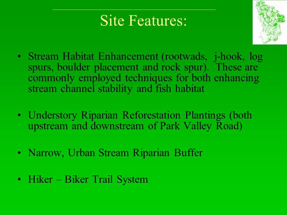 Site Features: Stream Habitat Enhancement (rootwads, j-hook, log spurs, boulder placement and rock spur).