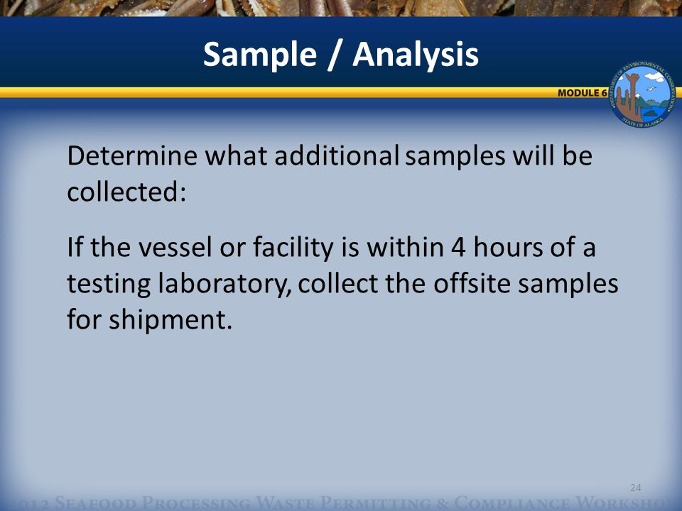 Sample / Analysis Determine what additional samples will be collected: If the vessel or facility is within 4 hours of a testing laboratory, collect the offsite samples for shipment.