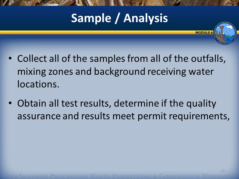Sample / Analysis Collect all of the samples from all of the outfalls, mixing zones and background receiving water locations.