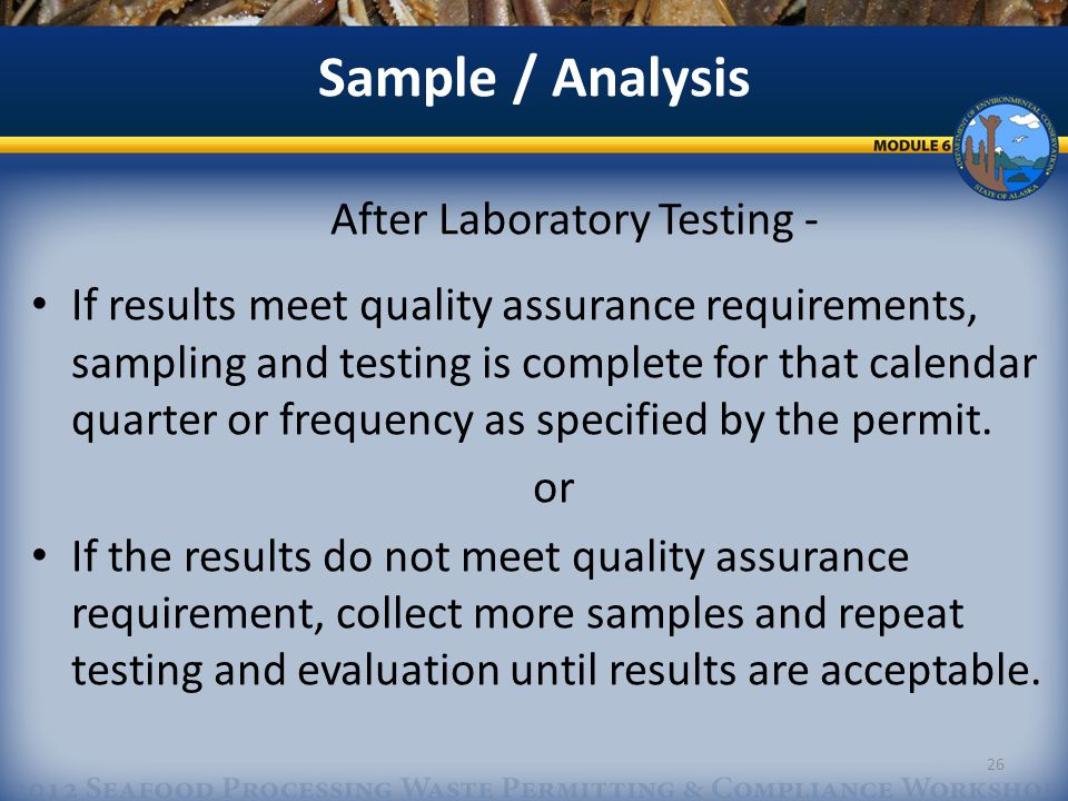 Sample / Analysis After Laboratory Testing - If results meet quality assurance requirements, sampling and testing is complete for that calendar quarter or frequency as specified by the permit.