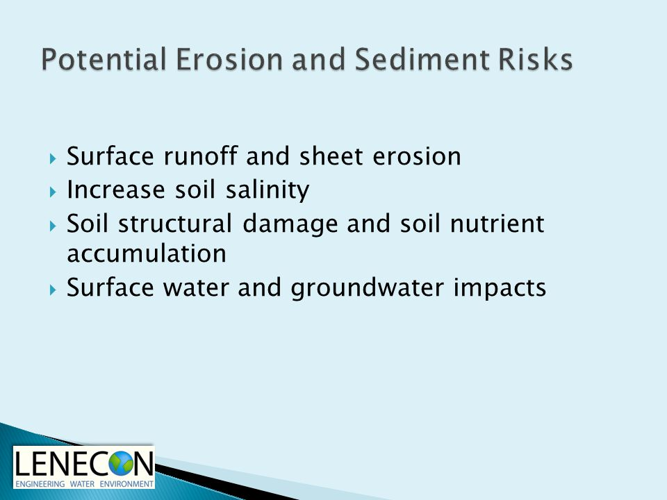  Surface runoff and sheet erosion  Increase soil salinity  Soil structural damage and soil nutrient accumulation  Surface water and groundwater impacts