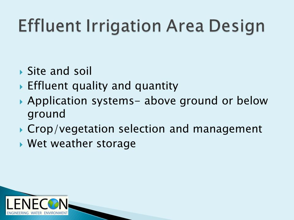  Site and soil  Effluent quality and quantity  Application systems- above ground or below ground  Crop/vegetation selection and management  Wet weather storage
