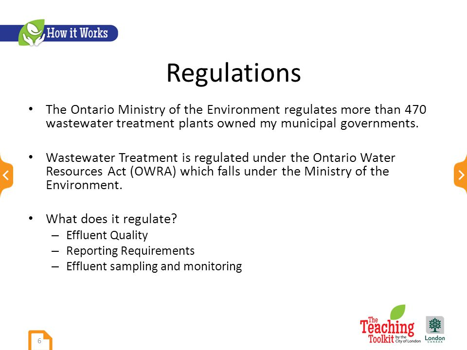 Regulations The Ontario Ministry of the Environment regulates more than 470 wastewater treatment plants owned my municipal governments.