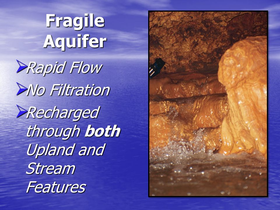 Fragile Aquifer  Rapid Flow  No Filtration  Recharged through both Upland and Stream Features