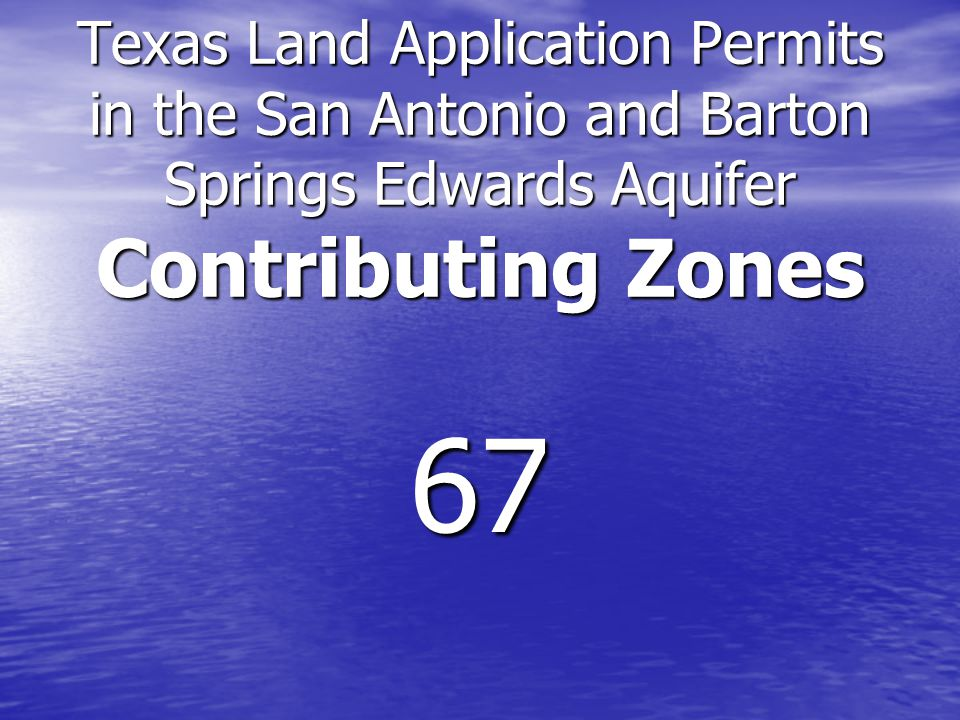 Texas Land Application Permits in the San Antonio and Barton Springs Edwards Aquifer Contributing Zones 67