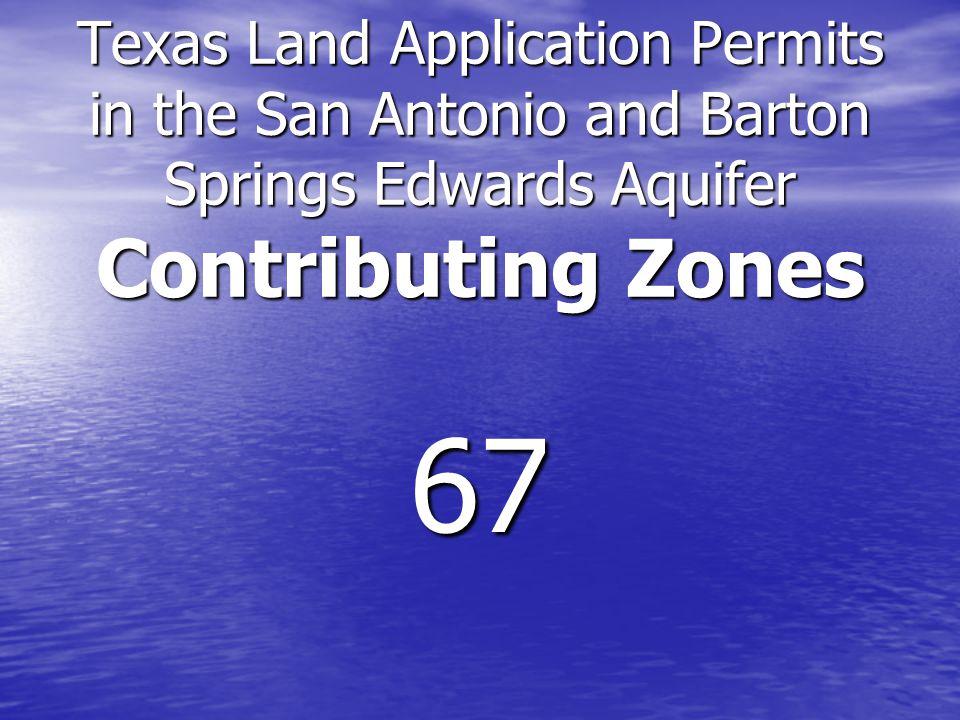 Texas Land Application Permits San Antonio and Barton Springs Edwards Aquifer Contributing Zones Barton Springs Edwards Aquifer Contributing Zone: 26 San Antonio Edwards Aquifer Contributing Zone: 41