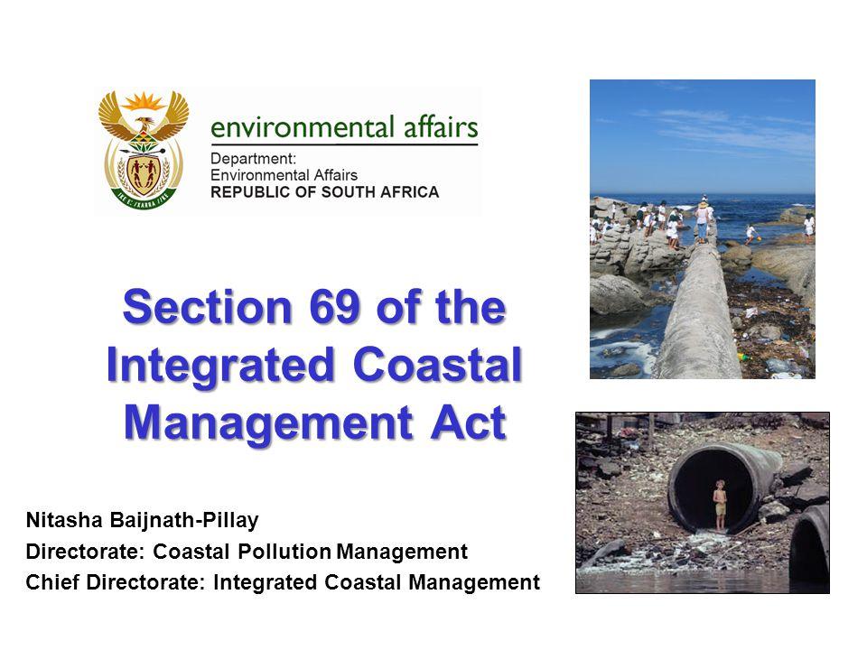 Section 69 of the Integrated Coastal Management Act Nitasha Baijnath-Pillay Directorate: Coastal Pollution Management Chief Directorate: Integrated Co