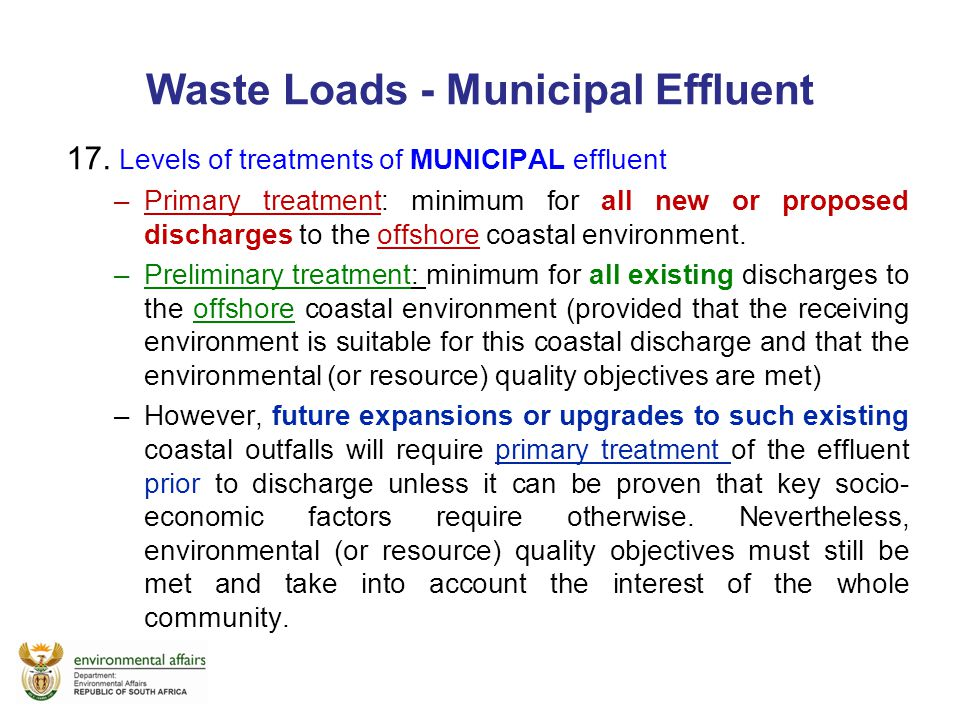Waste Loads - Municipal Effluent 17. Levels of treatments of MUNICIPAL effluent –Primary treatment: minimum for all new or proposed discharges to the