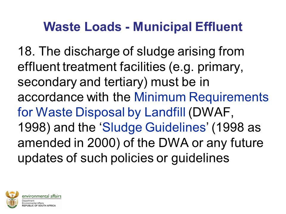 Waste Loads - Municipal Effluent 18. The discharge of sludge arising from effluent treatment facilities (e.g. primary, secondary and tertiary) must be