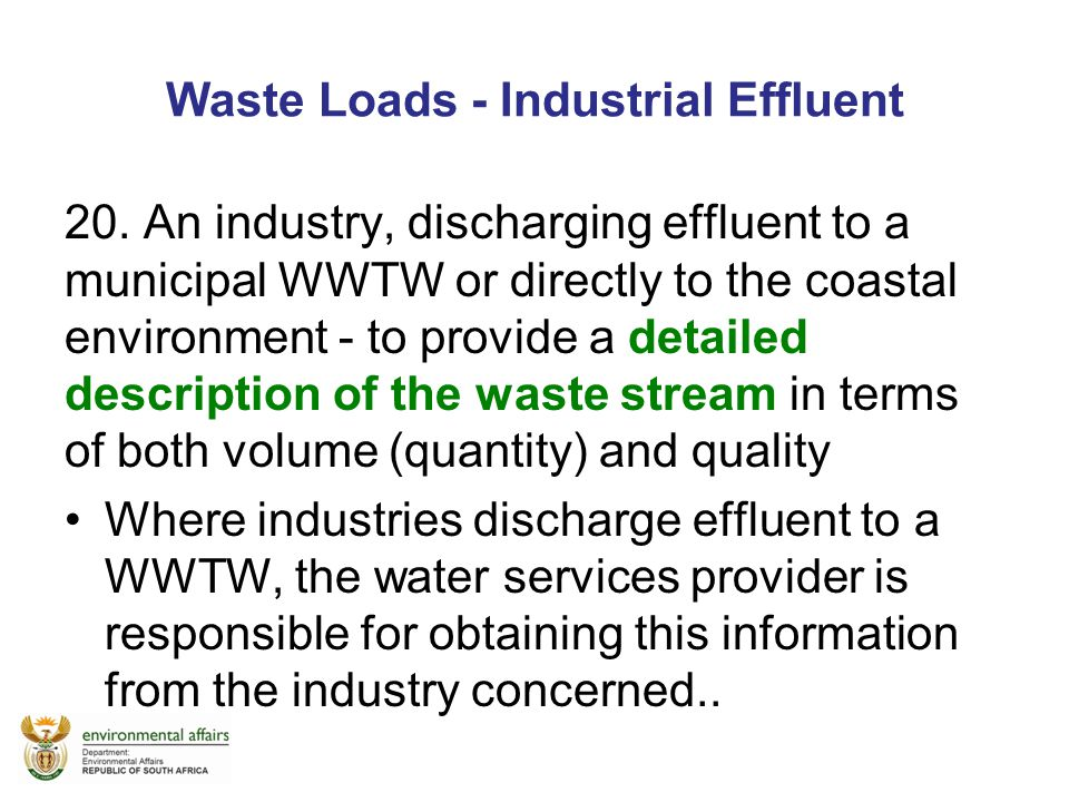 Waste Loads - Industrial Effluent 20. An industry, discharging effluent to a municipal WWTW or directly to the coastal environment - to provide a deta