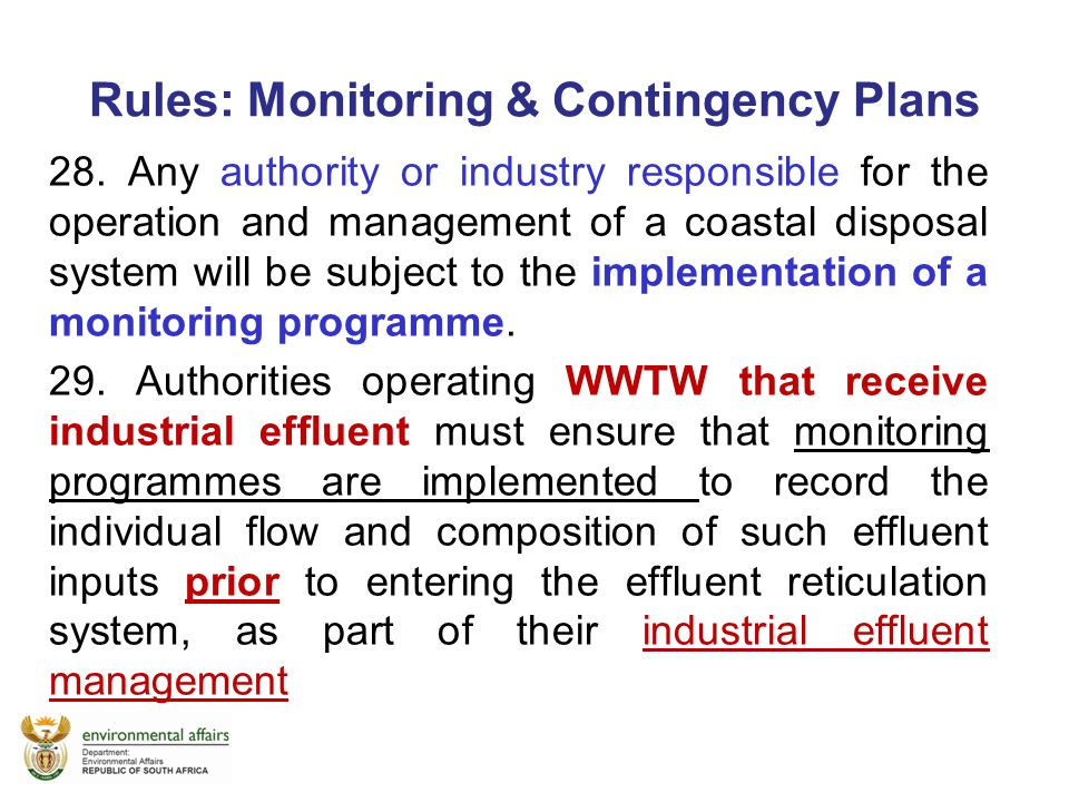 Rules: Monitoring & Contingency Plans 28. Any authority or industry responsible for the operation and management of a coastal disposal system will be