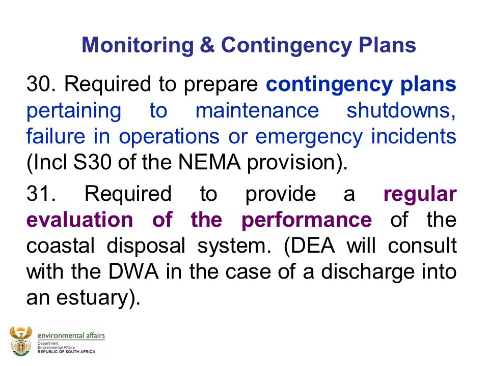 Monitoring & Contingency Plans 30. Required to prepare contingency plans pertaining to maintenance shutdowns, failure in operations or emergency incid