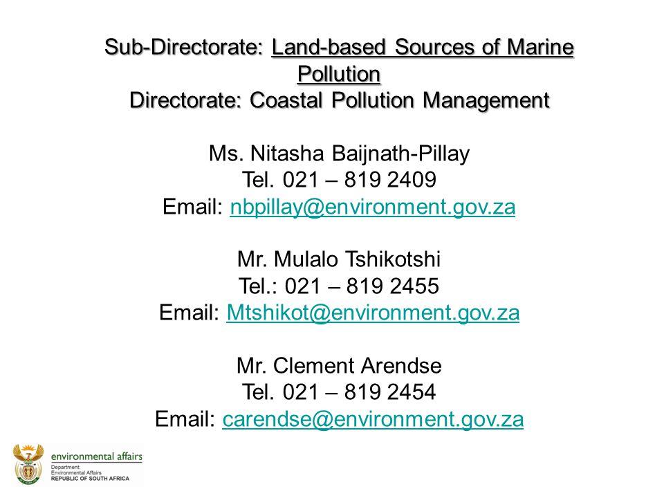 Sub-Directorate: Land-based Sources of Marine Pollution Directorate: Coastal Pollution Management Ms. Nitasha Baijnath-Pillay Tel. 021 – 819 2409 Emai