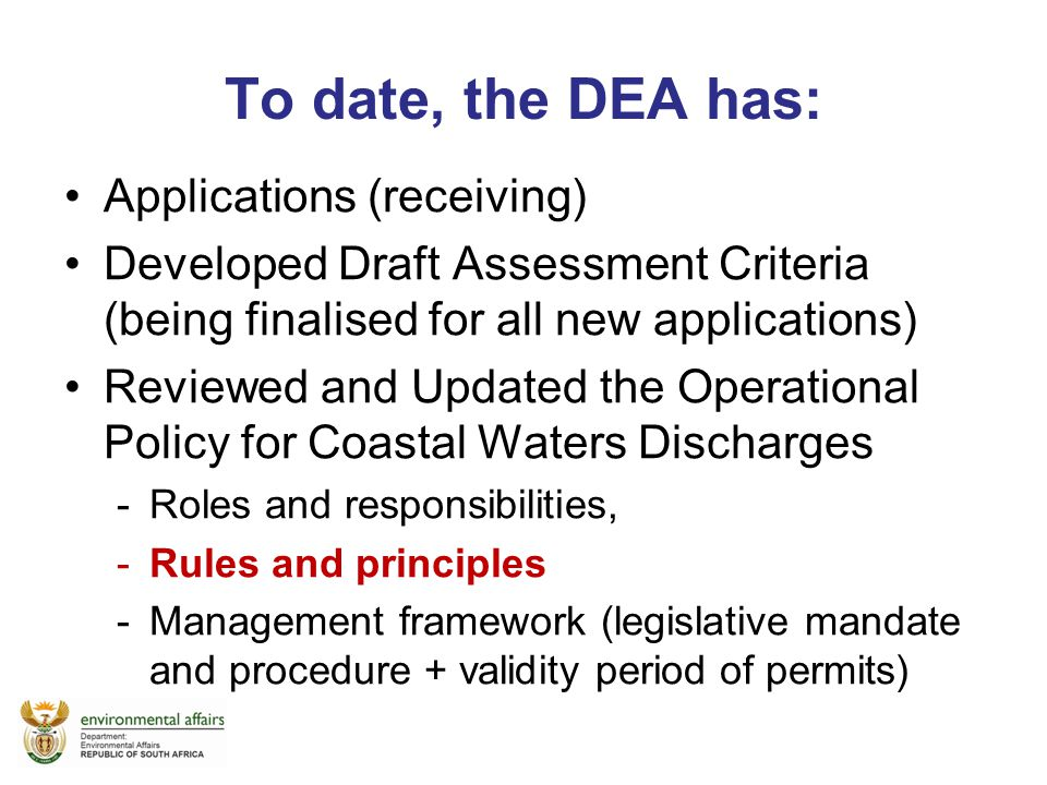 To date, the DEA has: Applications (receiving) Developed Draft Assessment Criteria (being finalised for all new applications) Reviewed and Updated the