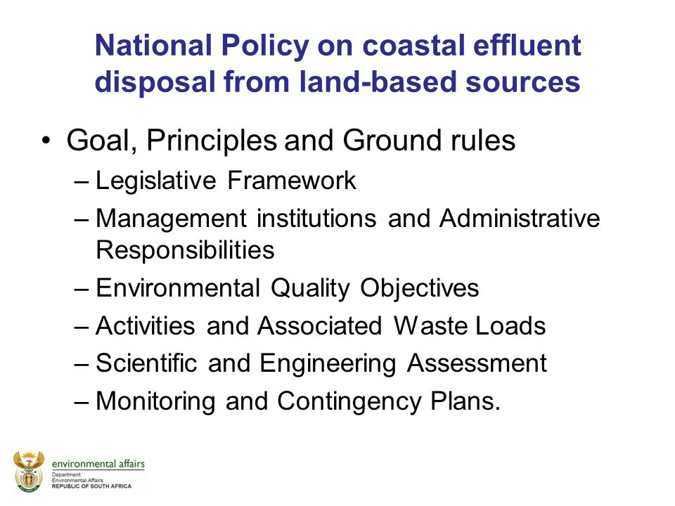 National Policy on coastal effluent disposal from land-based sources Goal, Principles and Ground rules –Legislative Framework –Management institutions