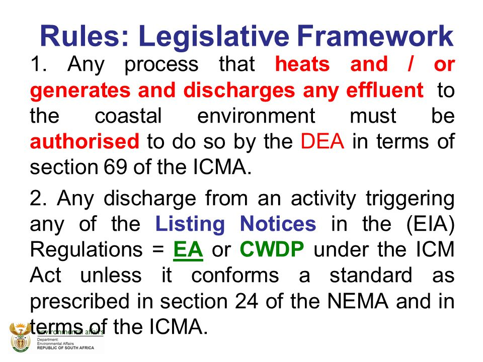 Rules: Legislative Framework 1. Any process that heats and / or generates and discharges any effluent to the coastal environment must be authorised to