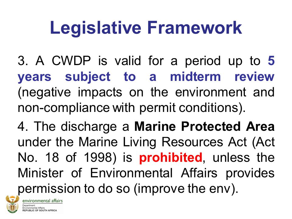 Legislative Framework 3. A CWDP is valid for a period up to 5 years subject to a midterm review (negative impacts on the environment and non-complianc
