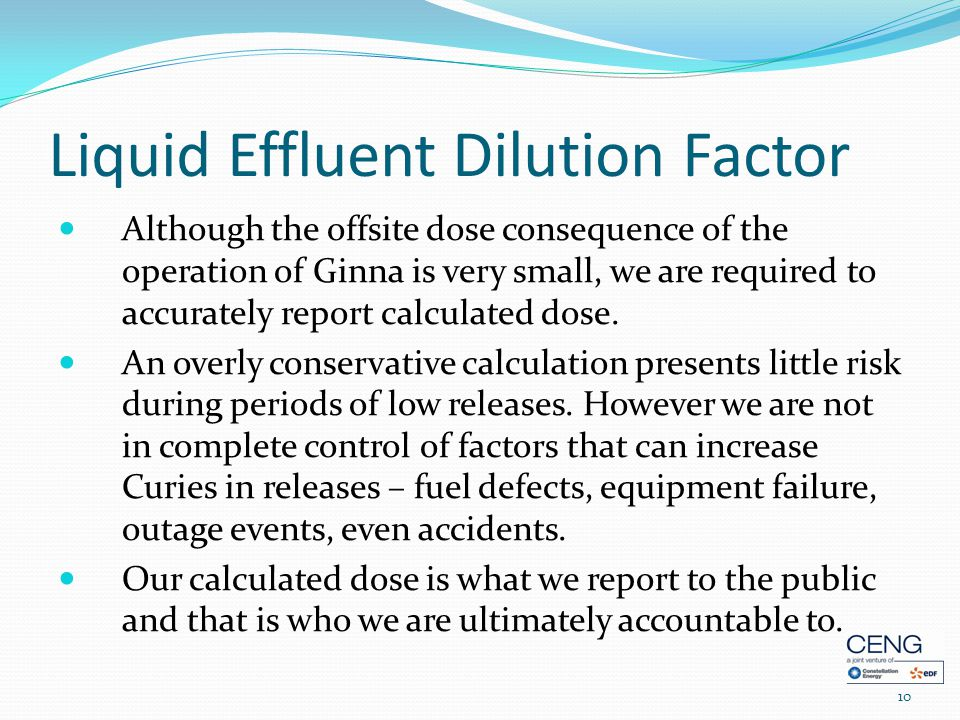Liquid Effluent Dilution Factor Although the offsite dose consequence of the operation of Ginna is very small, we are required to accurately report calculated dose.