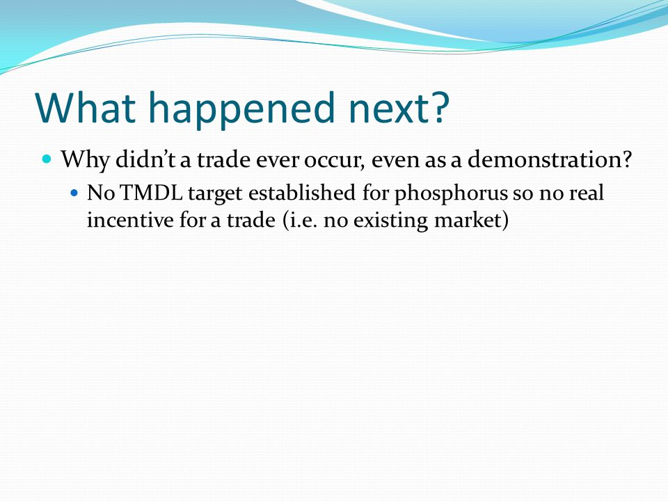 What happened next? Why didn't a trade ever occur, even as a demonstration? No TMDL target established for phosphorus so no real incentive for a trade