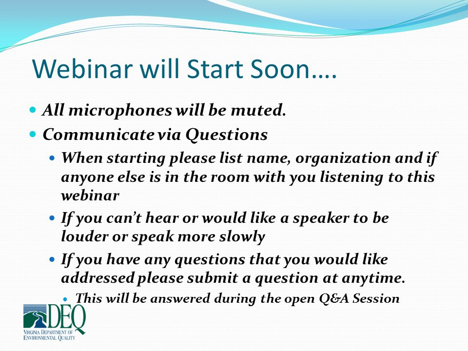 Webinar will Start Soon…. All microphones will be muted. Communicate via Questions When starting please list name, organization and if anyone else is