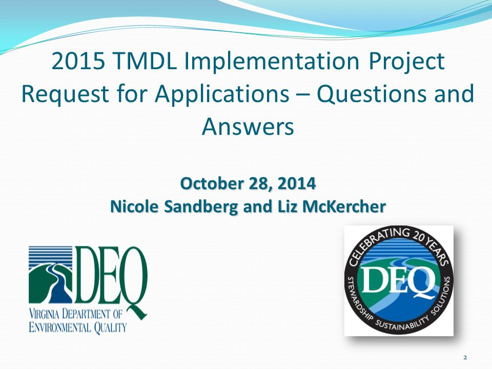 October 28, 2014 Nicole Sandberg and Liz McKercher 2015 TMDL Implementation Project Request for Applications – Questions and Answers October 28, 2014