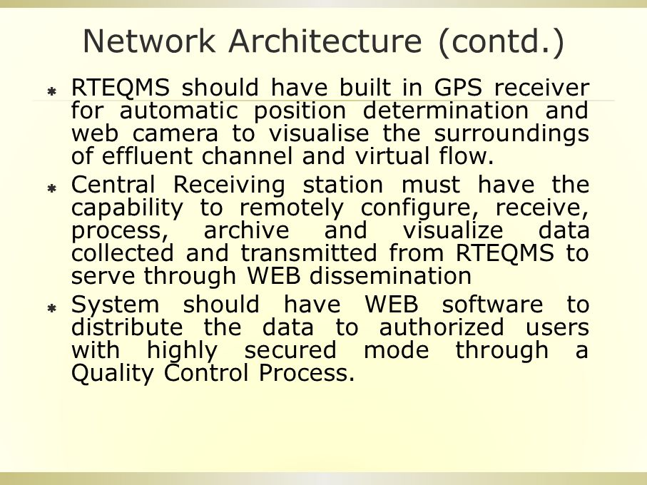 Network Architecture (contd.)  RTEQMS should have built in GPS receiver for automatic position determination and web camera to visualise the surroundings of effluent channel and virtual flow.