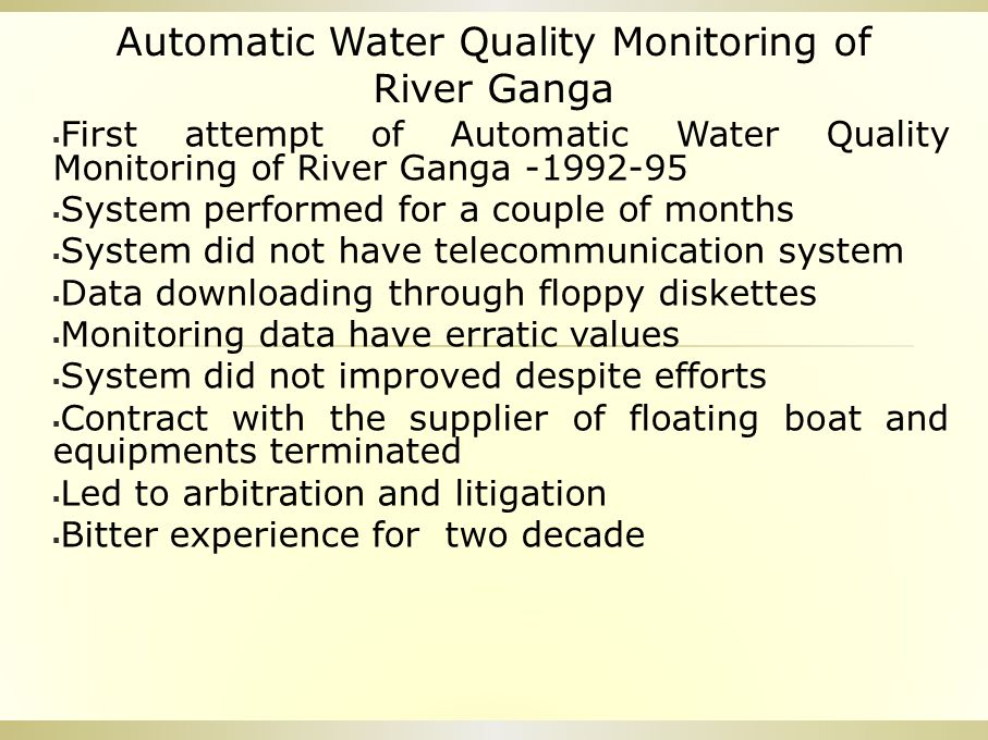 Automatic Water Quality Monitoring of River Ganga  First attempt of Automatic Water Quality Monitoring of River Ganga -1992-95  System performed for