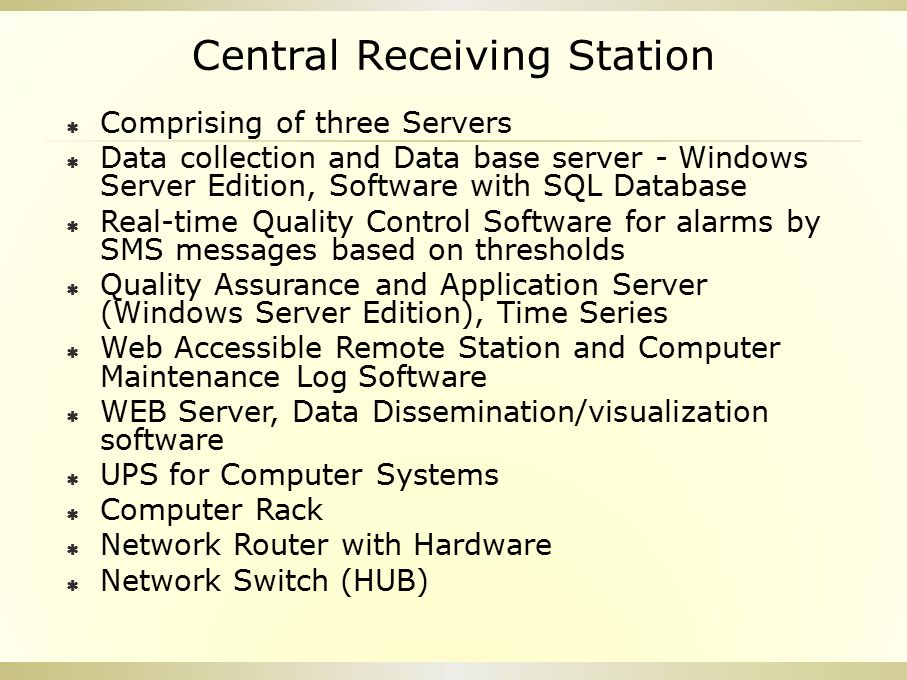 Central Receiving Station  Comprising of three Servers  Data collection and Data base server - Windows Server Edition, Software with SQL Database 