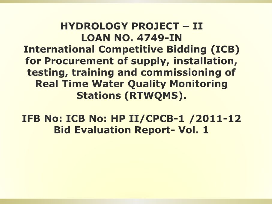 HYDROLOGY PROJECT – II LOAN NO. 4749-IN International Competitive Bidding (ICB) for Procurement of supply, installation, testing, training and commiss