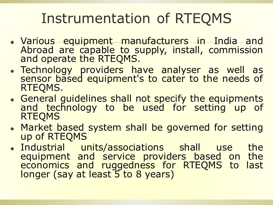 Instrumentation of RTEQMS  Various equipment manufacturers in India and Abroad are capable to supply, install, commission and operate the RTEQMS.  T