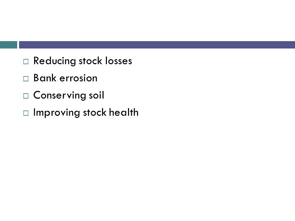  Reducing stock losses  Bank errosion  Conserving soil  Improving stock health