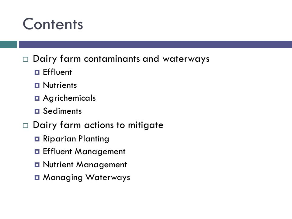 Contents  Dairy farm contaminants and waterways  Effluent  Nutrients  Agrichemicals  Sediments  Dairy farm actions to mitigate  Riparian Planti