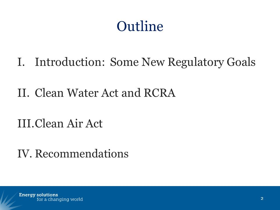Outline I.Introduction: Some New Regulatory Goals II.Clean Water Act and RCRA III.Clean Air Act IV.Recommendations 2