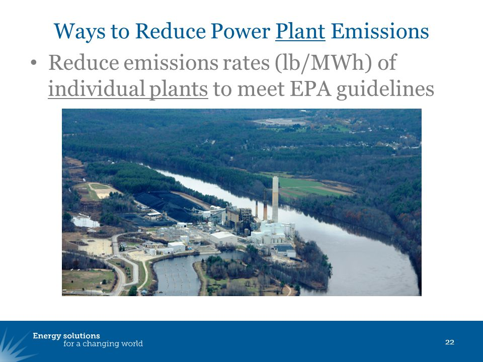 Ways to Reduce Power Plant Emissions Reduce emissions rates (lb/MWh) of individual plants to meet EPA guidelines 22