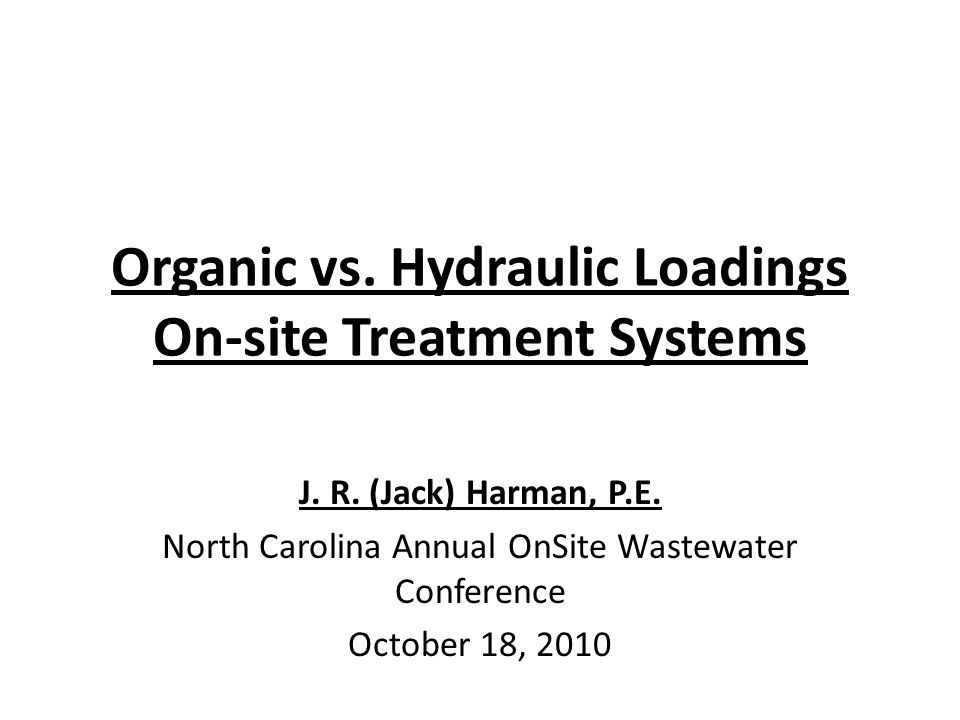 Organic vs. Hydraulic Loadings On-site Treatment Systems J.