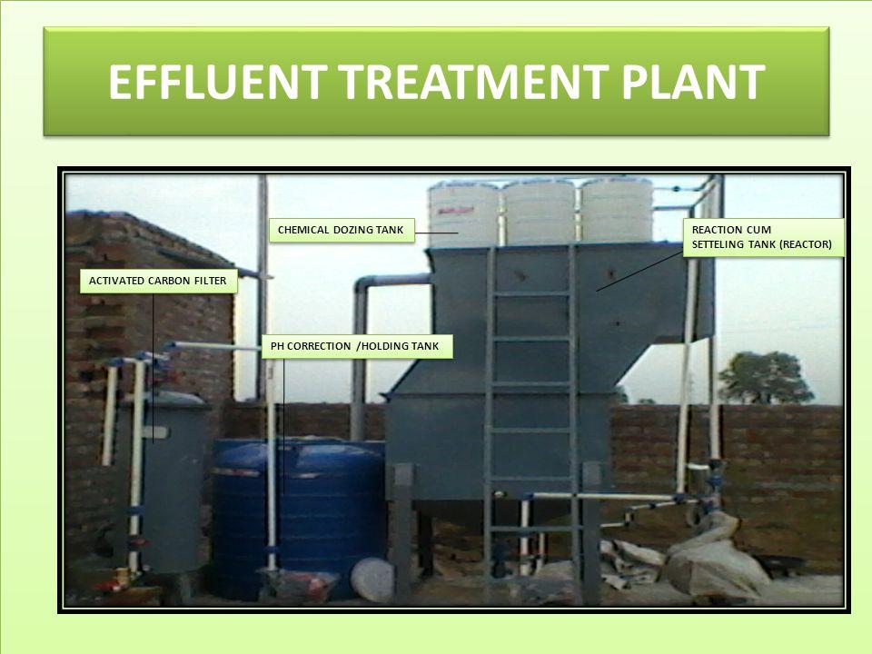 EFFLUENT TREATMENT PLANT CHEMICAL DOZING TANK REACTION CUM SETTELING TANK (REACTOR) REACTION CUM SETTELING TANK (REACTOR) PH CORRECTION /HOLDING TANK ACTIVATED CARBON FILTER