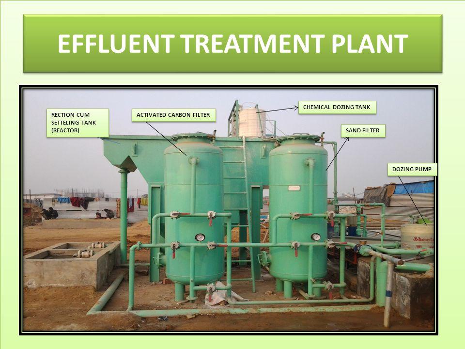 EFFLUENT TREATMENT PLANT CHEMICAL DOZING TANK SAND FILTER ACTIVATED CARBON FILTER RECTION CUM SETTELING TANK (REACTOR) RECTION CUM SETTELING TANK (REACTOR) DOZING PUMP