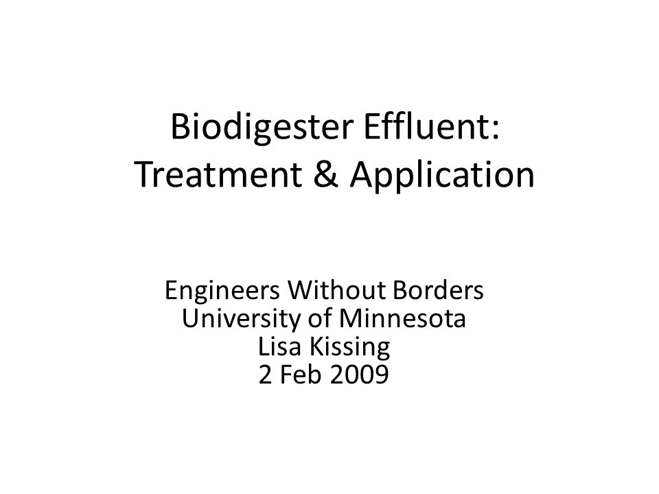 Biodigester Effluent: Treatment & Application Engineers Without Borders University of Minnesota Lisa Kissing 2 Feb 2009