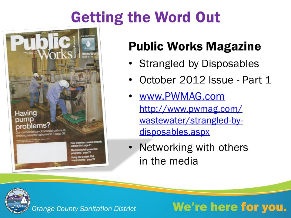 Getting the Word Out Public Works Magazine Strangled by Disposables October 2012 Issue - Part 1 www.PWMAG.com http://www.pwmag.com/ wastewater/strangled-by- disposables.aspx www.PWMAG.com Networking with others in the media