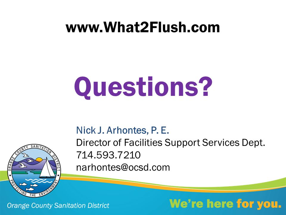 Questions. Nick J. Arhontes, P. E. Director of Facilities Support Services Dept.