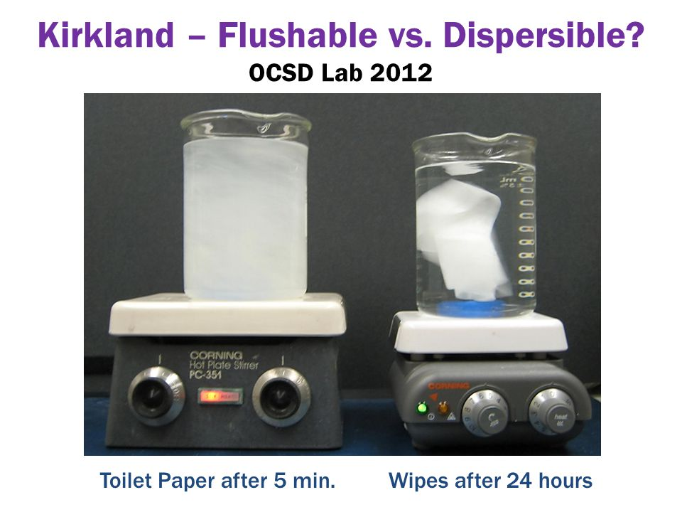 Kirkland – Flushable vs. Dispersible OCSD Lab 2012 Wipes after 24 hoursToilet Paper after 5 min.