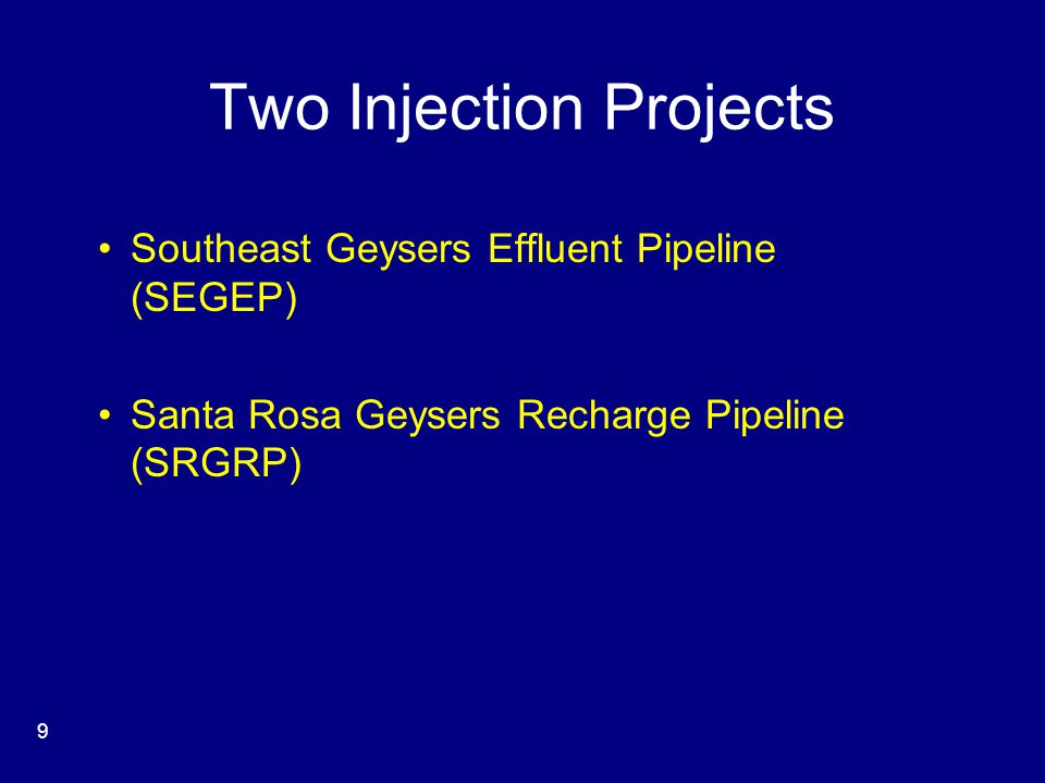 Two Injection Projects Southeast Geysers Effluent Pipeline (SEGEP) Santa Rosa Geysers Recharge Pipeline (SRGRP) 9
