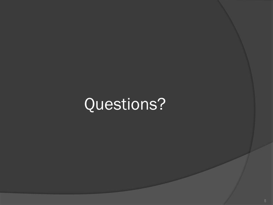 Questions? 8