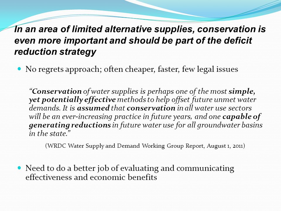 In an area of limited alternative supplies, conservation is even more important and should be part of the deficit reduction strategy No regrets approa