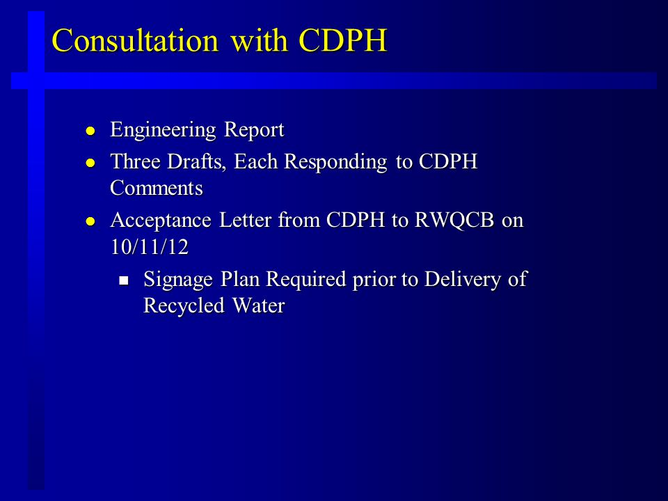 Consultation with CDPH l Engineering Report l Three Drafts, Each Responding to CDPH Comments l Acceptance Letter from CDPH to RWQCB on 10/11/12 n Signage Plan Required prior to Delivery of Recycled Water