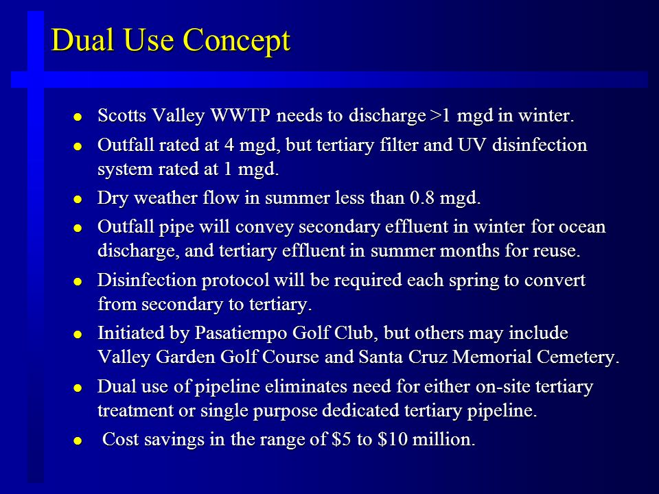 Dual Use Concept l Scotts Valley WWTP needs to discharge >1 mgd in winter.